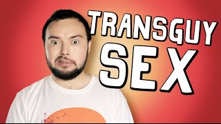 """""""HOW DO YOU HAVE SEX?"""" (As a Transgender Guy)"""