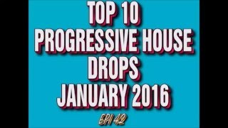 Top 10 Progressive House Drops January 2016 (Epi 42)