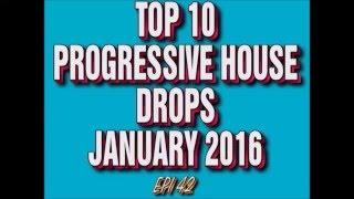 Top 10 Progressive House Drops January 2016 (Epi 42)
