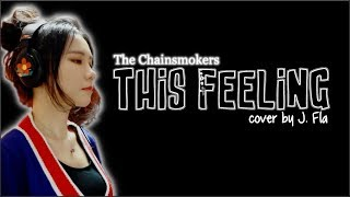 The Chainsmokers - This Feeling (J. Fla cover)(Lyrics)