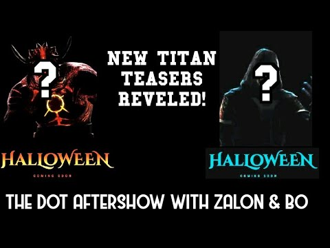 Dawn of Titans- The Dot Aftershow with Zalon an Bo-  New Halloween Titan Revel!
