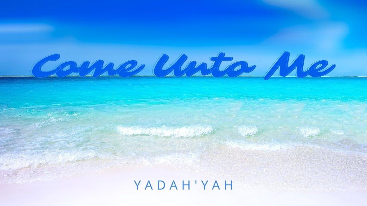 Come Unto Me - Yadah'Yah