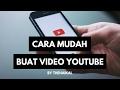Cara Mudah Buat Video Youtube (Seterusnya Buat Duit Dengan Youtube)