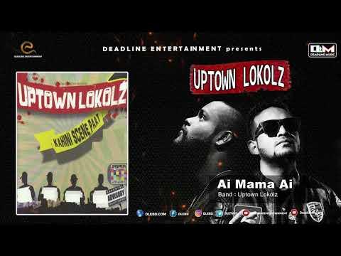 Ai Mama Ai | UPTOWN LOKOLZ | Kahini Scene Paat | Hiphop Song 2018