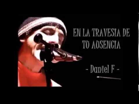 Daniel F - En la travesía de tu ausencia (letra)
