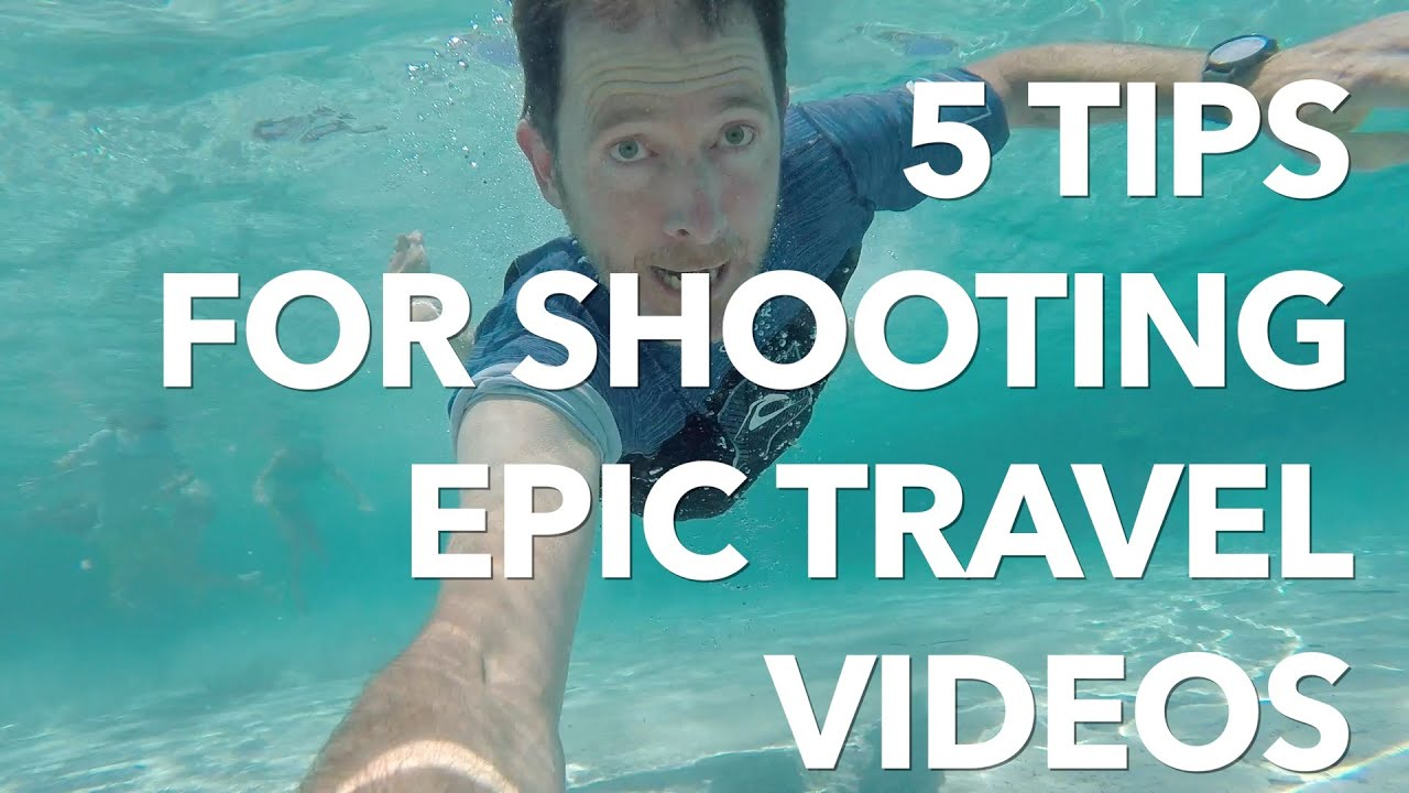 5 Tips for Shooting Epic Travel Videos