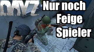 DayZ Standalone - Nur noch feige Spieler   DayZ Standalone Gameplay German Deutsch