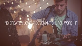 No Greater Love [Live Acoustic] - Covenant Church Worship