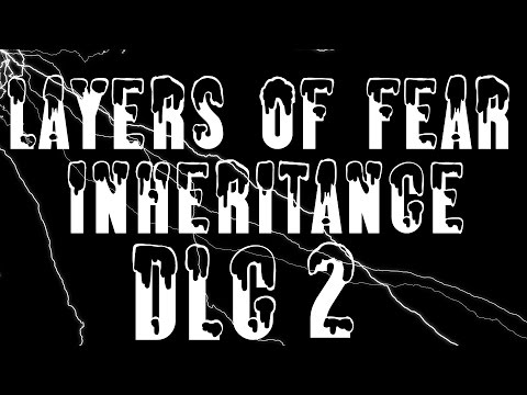 Layers of Fear inheritance Dlc #2; What is going on? |