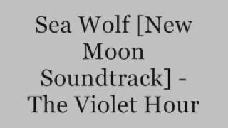 Sea Wolf [New Moon Soundtrack] - The Violet Hour