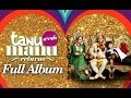 Tanu Weds Manu Returns (Audio Full Songs) | Kangana Ranaut | R. Madhavan