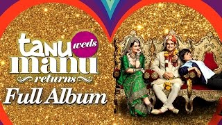 Tanu Weds Manu Returns | Music Album | Full Audio Songs