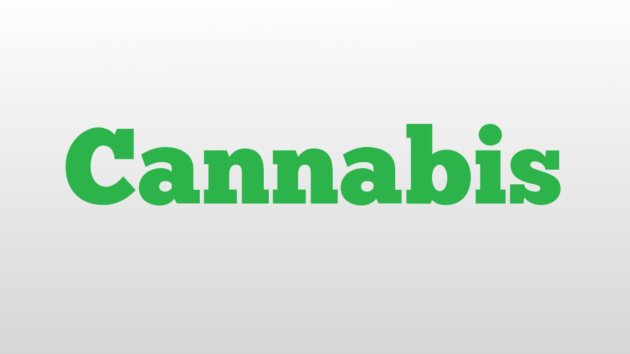 Cannabis Meaning And Pronunciation Youtube
