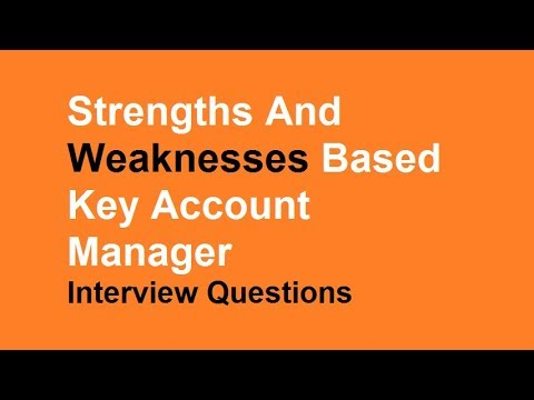 strengths and weaknesses based key account manager interview questions youtube
