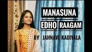 || MANASUNA EDHO RAAGAM || by JAHNAVI KADIYALA ||