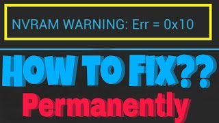 how to fix nvram warning err=0x10 permanently