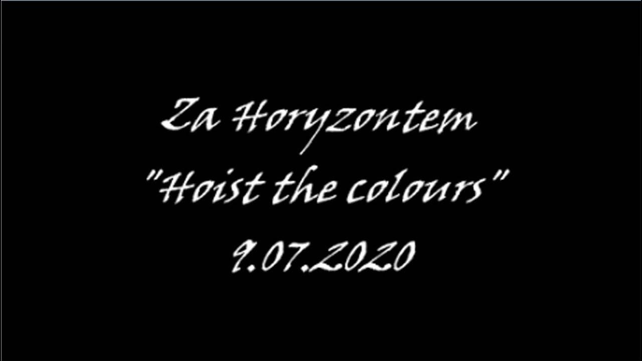 Za Horyzontem - Hoist the colours, 9.07.2020
