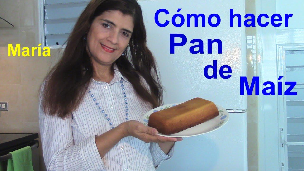 Cómo hacer Pan de Maíz - María - YouTube