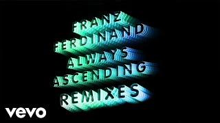 Franz Ferdinand - Always Ascending (Cassius Remix) (Official Audio)