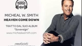 MICHAEL W SMITH - HEAVEN COME DOWN
