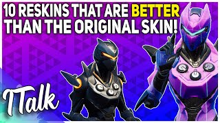 10 Reskins That ARE BETTER Than The Original Skin! (Fortnite Battle Royale)