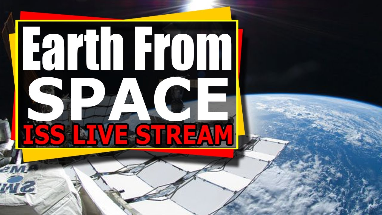 Earth From Space Live stream - NASA LIVE FEED | 2nd ISS Live Cam Stream!