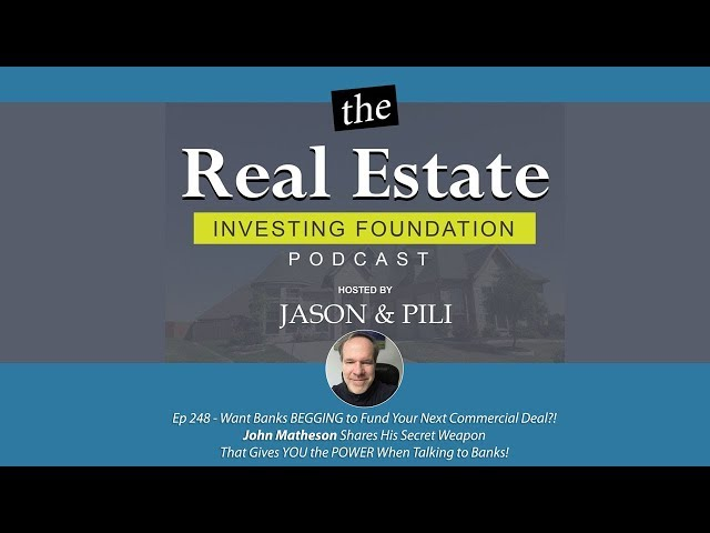 Ep 248 Want Banks BEGGING to Fund Your Next Commercial Deal! John Matheson Shares His Secret Weapon