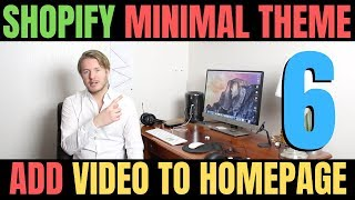 Shopify Minimal Theme Tutorial (Part 6) - How To Add A Video To Homepage 2019