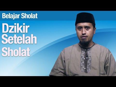 Tata Cara Sholat #63: Dzikir Setelah Sholat - Ustadz Abdullah Zaen, MA