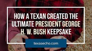 How A Texan Created the Ultimate President George H  W  Bush Keepsake