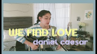 We Find Love by Daniel Caesar (Cover) by Sara King