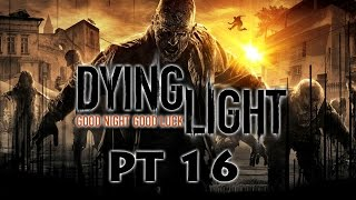 Let's Play: Dying Light Pt 16 - Blind Obedience