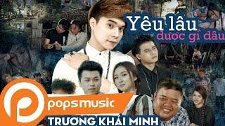 Phim Ca Nhạc Yêu Lâu Được Gì Đâu - Trương Khải Minh ft Yuki Huy Nam