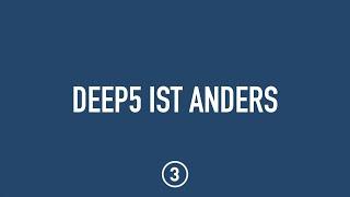 DEEP5 ist anders