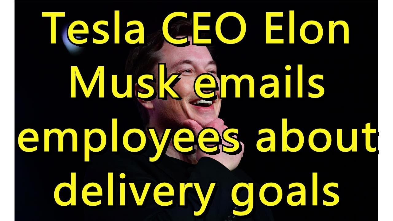 Tesla CEO Elon Musk emails employees about delivery goals