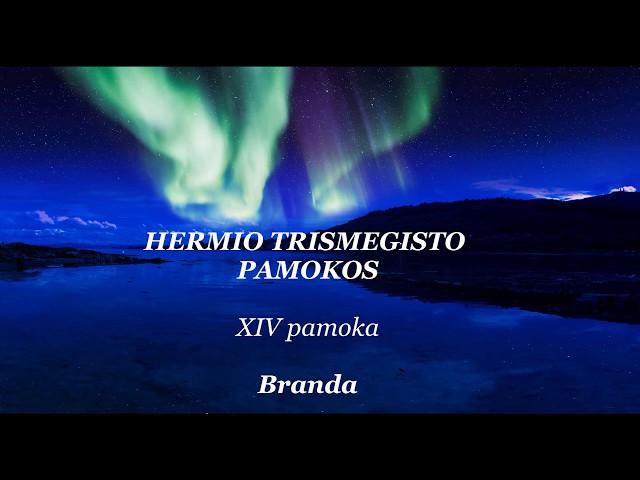 HERMIS TRISMEGISTAS XIV pamoka: Branda