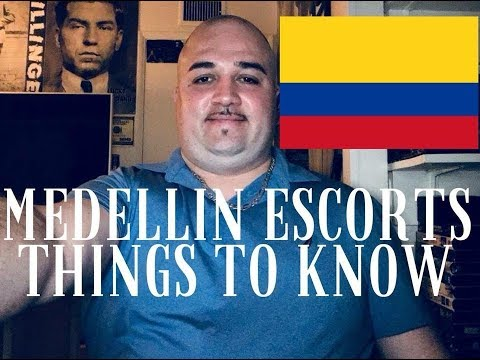 THINGS TO KNOW ABOUT FEMALE ESCORTS IN MEDELLIN,COLOMBIA!!!