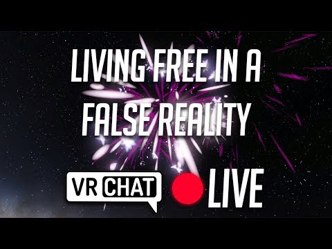 VRChat - Living Free In A False Reality