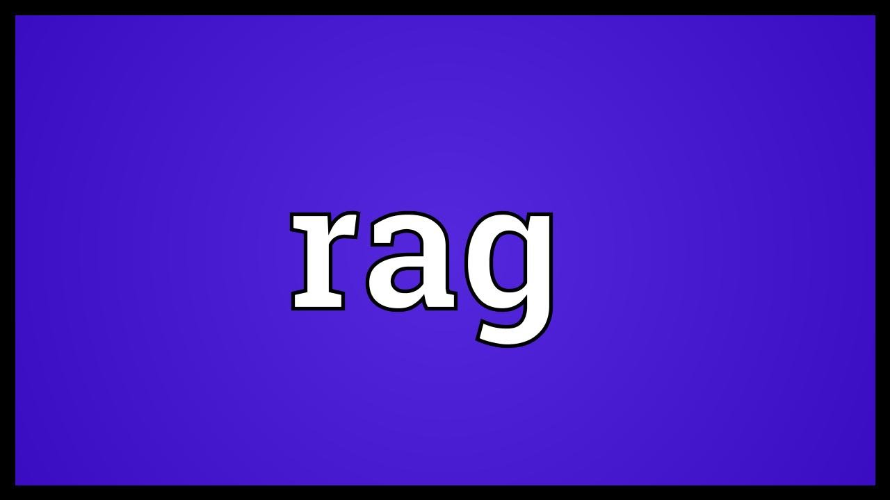 Rag meaning youtube rag meaning malvernweather Image collections