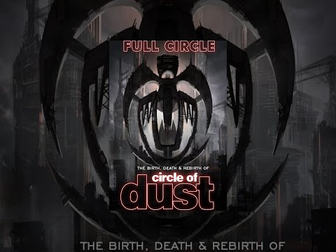 Circle Of Dust - Full Circle: The Birth, Death & Rebirth Of Circle Of Dust