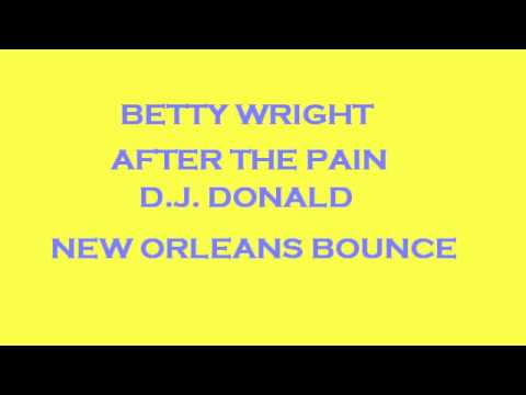 BETTY WRIGHT-AFTER THE PAIN (NEW ORLEANS BOUNCE)