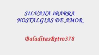 SILVANA IBARRA - NOSTALGIAS DE AMOR