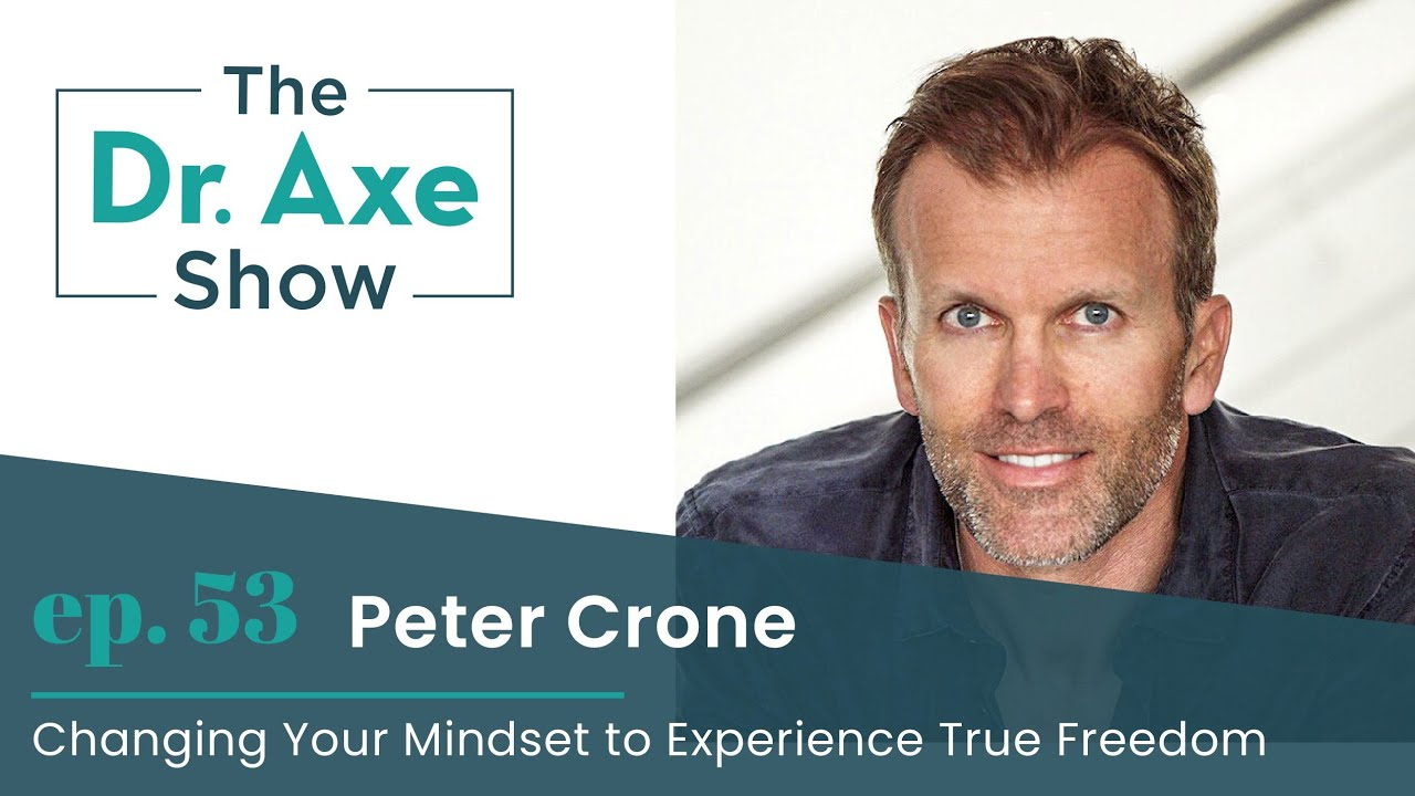 Changing Your Mindset to Experience True Freedom | The Dr. Axe Show Podcast Episode 53
