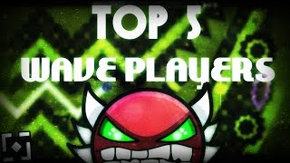 ☆Top 5 WAVE PLAYERS in Geometry Dash☆