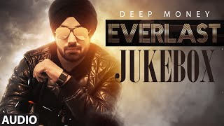 Deep Money: Everlast FULL ALBUM ( Jukebox) | Latest Punjabi Songs 2016