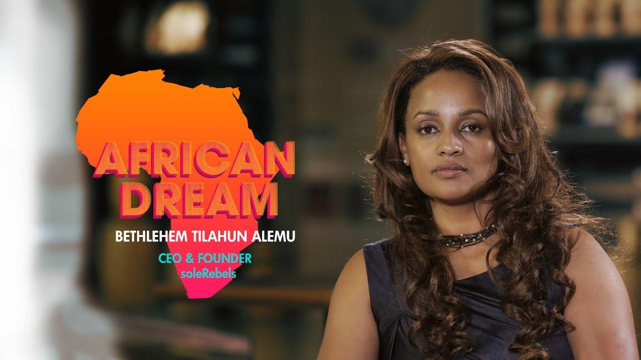 AFRICAN DREAM: CEO & Founder of soleRebels Bethlehem Tilahun Alemu