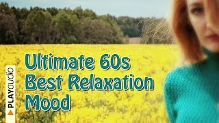 Ultimate 60s Best Relaxation Mood - Positive Music Playlist PLAYaudio