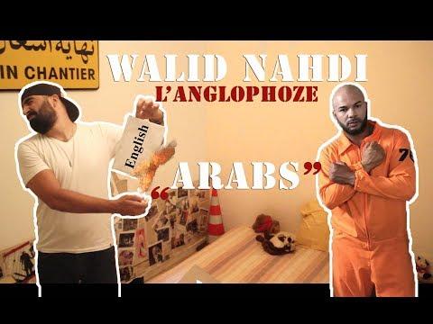 "Walid Nahdi  -  ARABS  ""عرْب""   -  L'ANGLOPHOZE  :'("