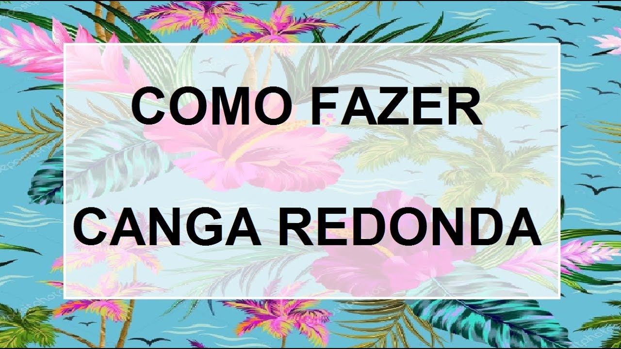 f77e3a6e0 COMO FAZER CANGA REDONDA - YouTube