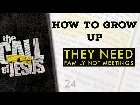 24/26 HOW TO GROW UP - They Need Family Not Meetings